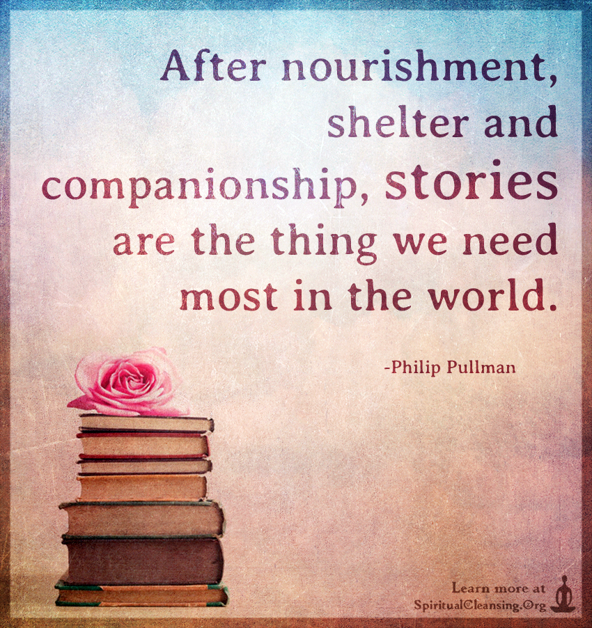 After-nourishment-shelter-and-companionship-stories-are-the-thing-we-need-most-in-the-world.